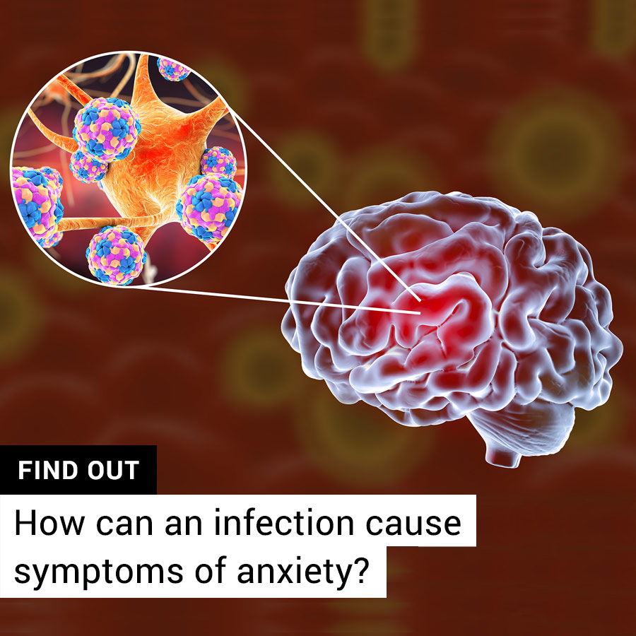 Find Out: How can an infection cause symptoms of anxiety?